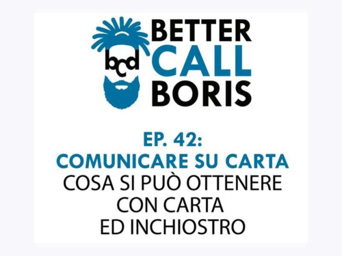 Better Call Boris episodio 42: Comunicare su carta