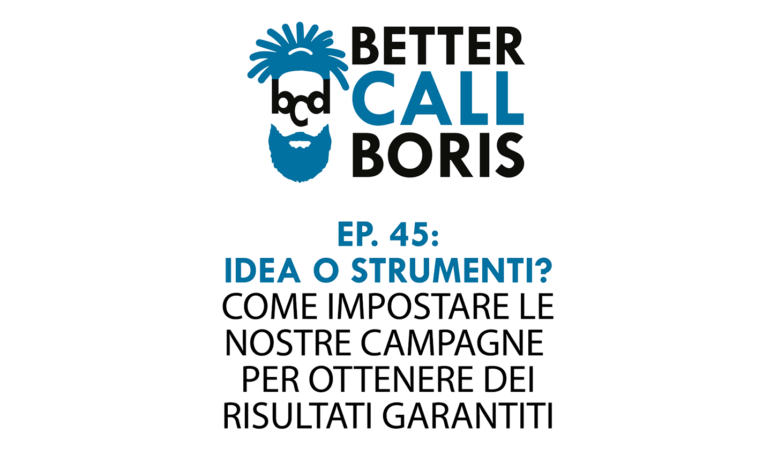 Better Call Boris episodio 45: Prima l'idea poi lo strumento