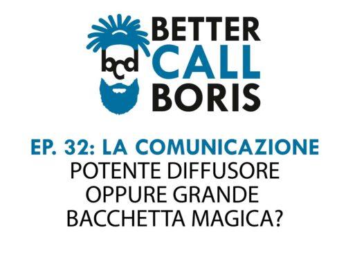 Better Call Boris episodio 32: La comunicazione come diffusore e non come bacchetta magica.