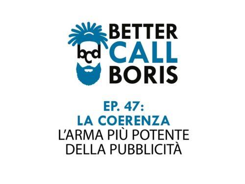 Better Call Boris episodio 47:  La coerenza, l'arma più potente della pubblicità