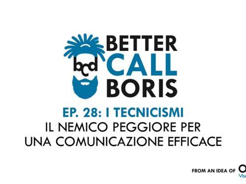 Better Call Boris episodio 28 – Tecnicismo nemico numero uno della comunicazione.