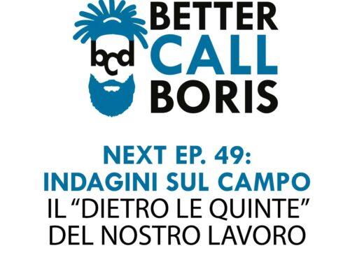 BETTER CALL BORIS EPISODIO 49: DIETRO LE QUINTE DI UNA CONSULENZA
