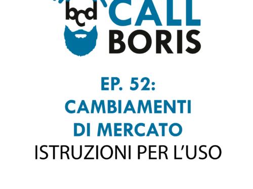 Better Call Boris episodio 52: Il mercato cambia e va seguito