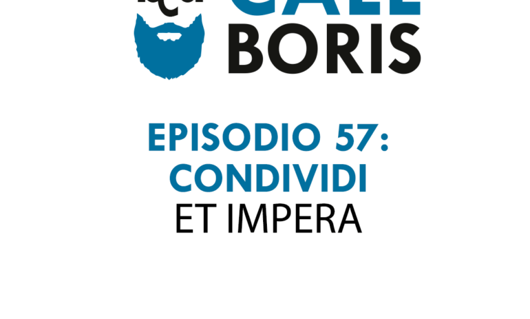 Better call Boris episodio 57: Condividi et impera