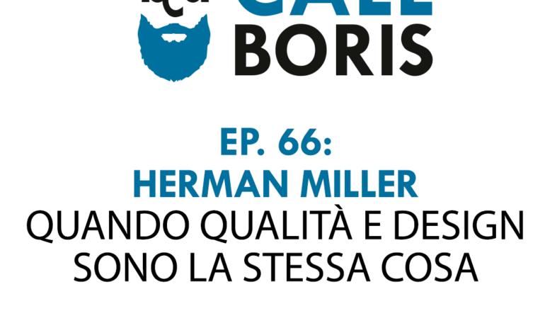 Better Call Boris episodio 66: Herman Miller, quando qualità e design sono la stessa cosa.