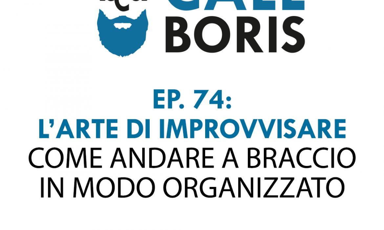 Better Call Boris episodio 74 – L'arte di improvvisare